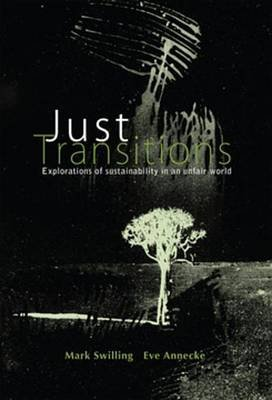 Just Transitions - Explorations of Sustainability in an Unfair World (Electronic book text): Mark Swilling