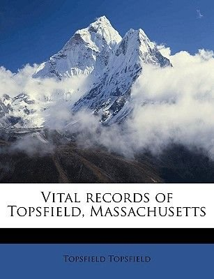 Vital Records of Topsfield, Massachusetts, Volume II, 1850-1899 (Paperback): Topsfield Massachusetts, Topsfield Topsfield