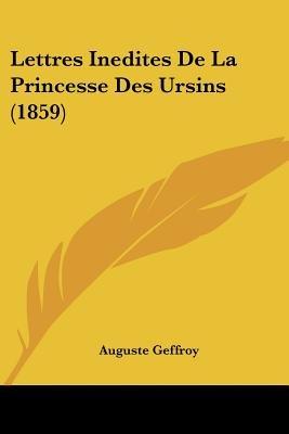 Lettres Inedites de La Princesse Des Ursins (1859) (English, French, Paperback): Auguste Geffroy