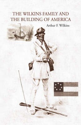 The Wilkins Family and the Building of America (Hardcover, Illustrated Ed): Arthur F. Wilkins