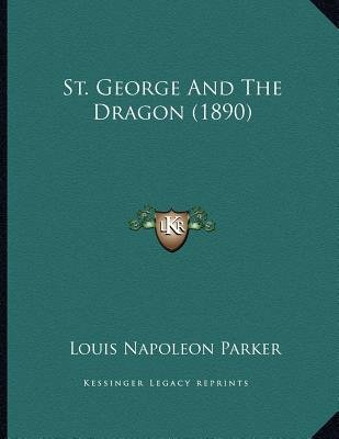 St. George and the Dragon (1890) (Paperback): Louis Napoleon Parker