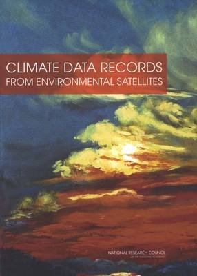 Climate Data Records from Environmental Satellites - Interim Report (Paperback): Committee on Climate Data Records from NOAA...
