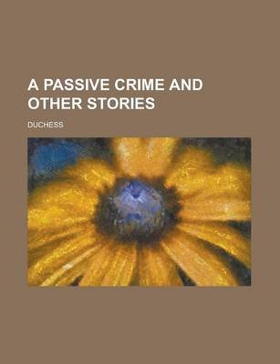 A Passive Crime and Other Stories (Paperback): Duchess