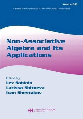 Non-Associative Algebra and Its Applications (Electronic book text): Lev V Sabinin, Larissa Sbitneva, I P Shestakov, Ivan...