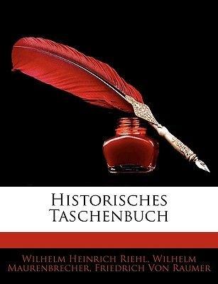 Historisches Taschenbuch, Neue Folge. Siebenter Jahrgang (German, Paperback): Wilhelm Heinrich Riehl, Wilhelm Maurenbrecher,...