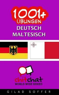 1001+ Ubungen Deutsch - Maltesisch (German, Paperback): Gilad Soffer