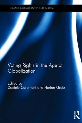 Voting Rights in the Age of Globalization (Hardcover): Daniele Caramani, Florian Grotz