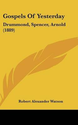 Gospels Of Yesterday - Drummond, Spencer, Arnold (1889) (Hardcover): Robert Alexander Watson