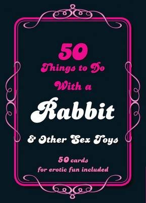 50 Things to Do with a Rabbit and Other Sex Toys (Cards): Daisy Valetta