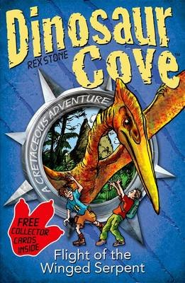 Dinosaur Cove: Flight of the Winged Serpent (Paperback): Rex Stone