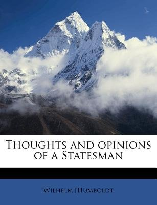 Thoughts and Opinions of a Statesman (Paperback): Wilhelm Humboldt