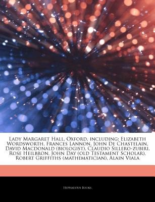 Articles on Lady Margaret Hall, Oxford, Including - Elizabeth Wordsworth, Frances Lannon, John de Chastelain, David MacDonald...