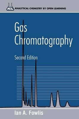 Gas Chromatography - Analytical Chemistry by Open Learning (Paperback, 2nd Revised edition): Ian A. Fowlis