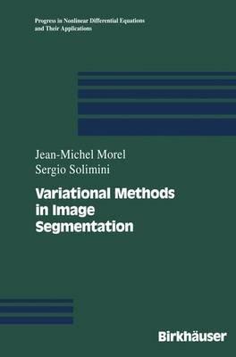 Variational Methods in Image Segmentation (Paperback): Jean-Michel Morel, Sergio Solimini
