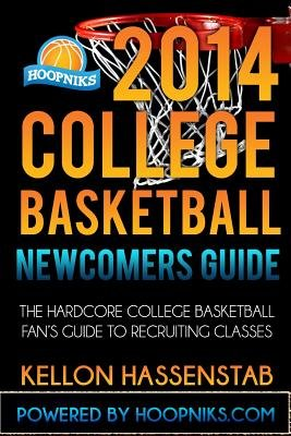2014 College Basketball Newcomers Guide - The Hardcore College Basketball Fan's Guide to Recruiting Classes. (Paperback):...