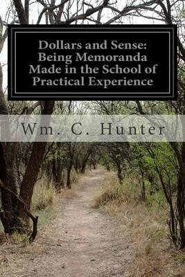 Dollars and Sense - Being Memoranda Made in the School of Practical Experience (Paperback): Wm C. Hunter
