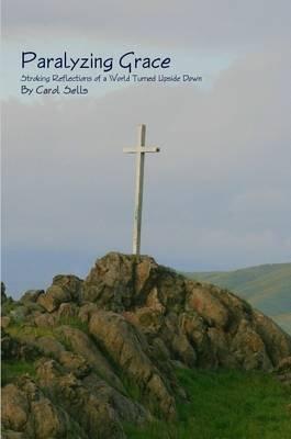 Paralyzing Grace (Paperback): Carol Sells