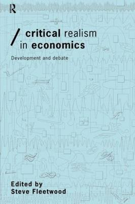 Critical Realism in Economics - Development and Debate (Paperback, New): Steve Fleetwood