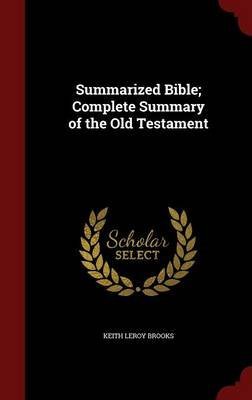 Summarized Bible; Complete Summary of the Old Testament (Hardcover): Keith Leroy Brooks