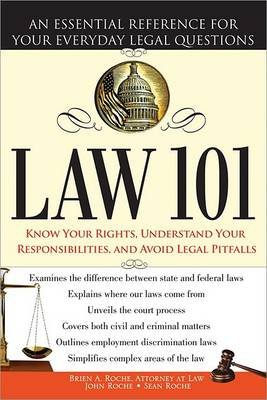 Law 101 - An Essential Reference for Your Everyday Legal Questions (Paperback, Updated, Expanded ed.): Brien A Roche, John K....