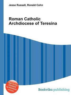 Roman Catholic Archdiocese of Teresina (Paperback): Jesse Russell, Ronald Cohn