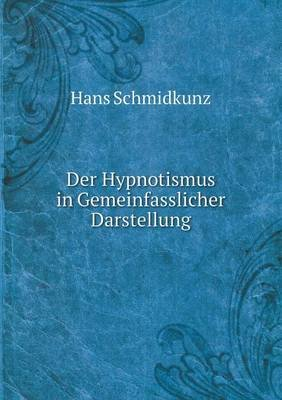 Der Hypnotismus in Gemeinfasslicher Darstellung (German, Paperback): Hans Schmidkunz