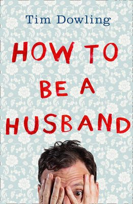 How to Be a Husband (Paperback): Tim Dowling