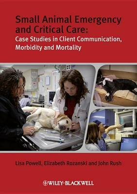 Small Animal Emergency and Critical Care - Case Studies in Client Communication, Morbidity and Mortality (Electronic book text,...