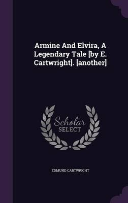 Armine and Elvira, a Legendary Tale [By E. Cartwright]. [Another] (Hardcover): Edmund Cartwright