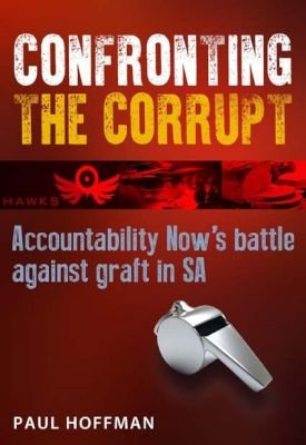 Confronting The Corrupt - Accountability Now's Battle Against Graft In South Africa (Paperback): Paul Hoffman