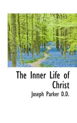 The Inner Life of Christ (Large print, Paperback, Large type / large print edition): Joseph Parker