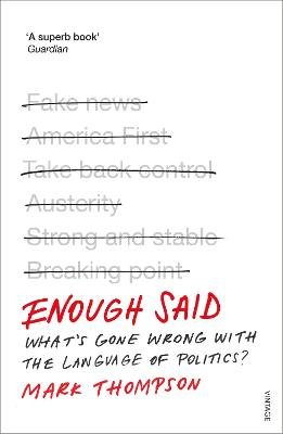 Enough Said - What's gone wrong with the language of politics? (Paperback): Mark Thompson
