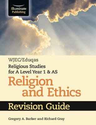 WJEC/Eduqas Religious Studies for A Level Year 1 & AS - Religion and Ethics Revision Guide (Paperback): Gregory A Barker,...