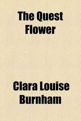 The Quest Flower (Paperback): Clara Louise Burnham