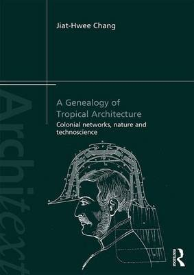 A Genealogy of Tropical Architecture - Colonial Networks, Nature and Technoscience (Paperback): Jiat-hwee Chang