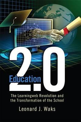 Education 2.0 - The LearningWeb Revolution and the Transformation of the School (Electronic book text): Leonard J Waks