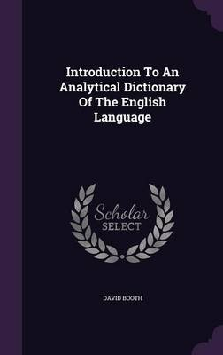 Introduction to an Analytical Dictionary of the English Language (Hardcover): David Booth