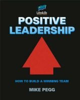Positive Leadership - How to Build a Winning Team (Paperback, New edition): Mike Pegg