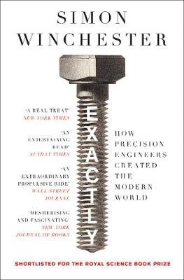 Exactly - How Precision Engineers Created the Modern World (Paperback): Simon Winchester