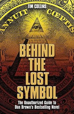 Behind the Lost Symbol - The Unauthorized Guide to Dan Brown's Bestselling Novel (Paperback): Tim Collins