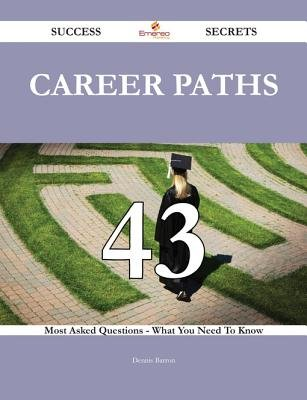 Career Paths 43 Success Secrets - 43 Most Asked Questions on Career Paths - What You Need to Know (Electronic book text):...