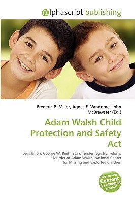 Adam Walsh Child Protection and Safety ACT (Paperback): Frederic P. Miller, Agnes F. Vandome, John McBrewster