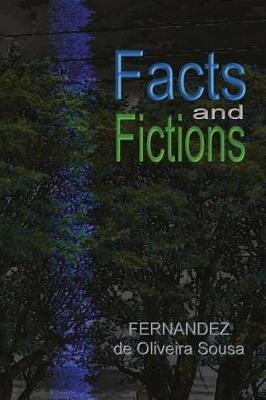 Facts and Fictions - Facts and Fictions (Paperback): MR Fernandez De Oliveira Sousa