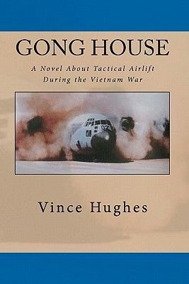 Gong House - A Novel about Tactical Airlift During the Vietnam War (Paperback): Hughes, Hughes Vince