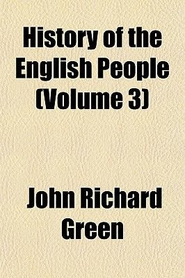 History of the English People (Volume 3) (Paperback): John Richard Green