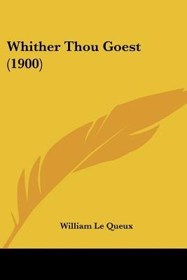 Whither Thou Goest (1900) (Paperback): William Le Queux