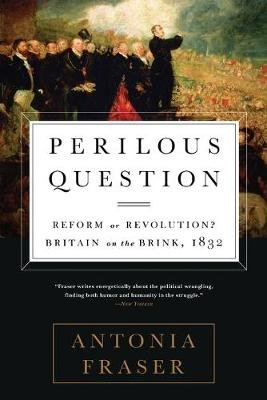 Perilous Question - Reform or Revolution? Britain on the Brink, 1832 (Paperback): Antonia Fraser