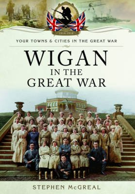 Wigan in the Great War (Paperback): Stephen McGreal