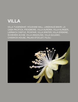 Villa - Villa Tugendhat, Holkham Hall, Landhaus Mahr, La Casa Pacifica, Frogmore, Villa Aurora, Villa Klinger, Larnach Castle,...