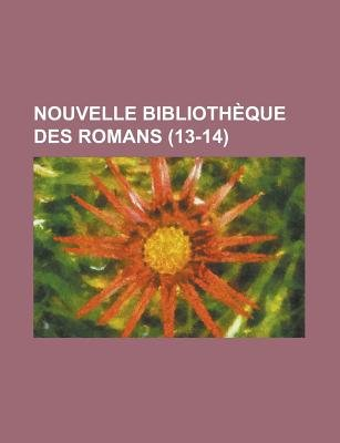 Nouvelle Bibliotheque Des Romans (13-14 ) (English, French, Paperback): United States Congress Senate, Anonymous